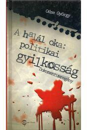 A halál oka: politikai gyilkosság - Odze György - Régikönyvek