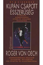 Kupán csapott ésszerűség - Oech, Roger Von - Régikönyvek