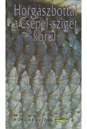Horgászbottal a Csepel-sziget körül - Oggolder Gergely, Csontos József, Zákonyi Botond, Hunyadi Attila, Ferenczy Dénes - Régikönyvek