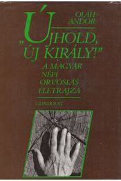 ''Újhold, új király!'' - Oláh Andor - Régikönyvek
