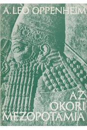 Az ókori Mezopotámia - Oppenheim, A. Leo - Régikönyvek