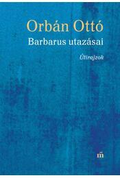 Barbarus utazásai - Útirajzok - Orbán Ottó - Régikönyvek