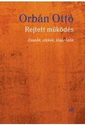 Rejtett működés - Esszék, cikkek, kisprózák - Orbán Ottó - Régikönyvek