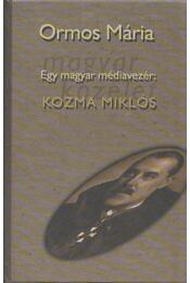 Egy magyar médiavezér: Kozma Miklós I. - Ormos Mária - Régikönyvek