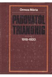 Padovától Trianonig - Ormos Mária - Régikönyvek