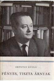 Fényes, tiszta árnyak - Ortutay Gyula - Régikönyvek