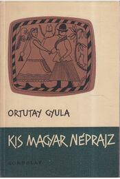 Kis magyar néprajz - Ortutay Gyula - Régikönyvek