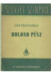 Bolond pénz - Osztrovszkij, Alekszandr Nyikolajevics - Régikönyvek