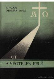 Út a végtelen felé - Othmár, P. Faddy - Régikönyvek