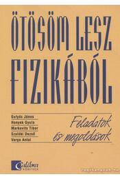 Ötösöm lesz fizikából - Varga Antal, Gulyás János, Honyek Gyula, Markovits Tibor, Szalóki Dezső - Régikönyvek
