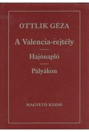 A Valencia-rejtély / Hajónapló / Pályákon - Ottlik Géza - Régikönyvek