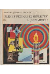 """Színes fizikai kísérletek a """"semmiből"""" - Öveges József, Molnár Ottó - Régikönyvek"""