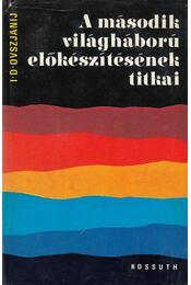 A második világháború előkészítésének titkai - Ovszjanij, I. D. - Régikönyvek