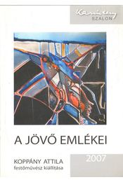 A jövő emlékei: Koppány Attila festőművész kiállítása - P. Szabó Ernő - Régikönyvek