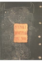 Püspöky monotypiák 1997-2000 (dedikált) - P. Szabó Ernő - Régikönyvek