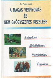 A magas vérnyomás és nem gyógyszeres kezelése - Pados Gyula dr. - Régikönyvek