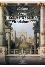 1790 - Határ és szabadság az irodalomban - Pál József - Régikönyvek