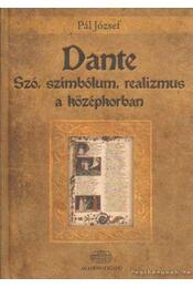 Dante - Szó, szimbólum, realizmus a középkorban - Pál József - Régikönyvek
