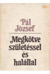 Megkötve születéssel és halállal - Pál József - Régikönyvek