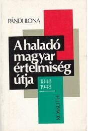 A haladó magyar értelmiség útja1848-1948 - Pándi Ilona - Régikönyvek