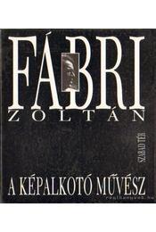 Fábri Zoltán, a képalkotó művész - Pap Pál (szerk.) - Régikönyvek