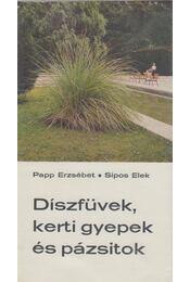 Díszfüvek, kerti gyepek és pázsitok - Papp Erzsébet- Sipos Elek - Régikönyvek