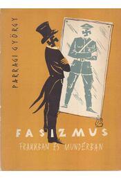 Fasizmus frakkban és mundérban - Parragi György - Régikönyvek