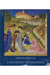 A festészet műhelyében - Passuth Krisztina - Régikönyvek