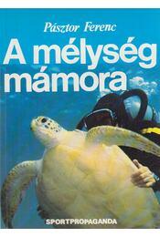 A mélység mámora - Pásztor Ferenc - Régikönyvek
