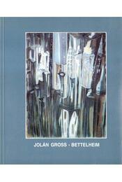 Jolán Gross-Bettelheim 1900-1972 - Pataki Gábor, Földényi F. László, Frank Tibor, Forgács Éva - Régikönyvek