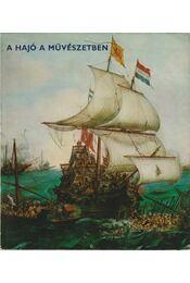 A hajó a művészetben - Pataky Dénes, Marjai Imre - Régikönyvek