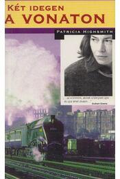 Két idegen a vonaton - Patricia Highsmith - Régikönyvek