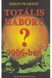 Totális háború 2006-ban? - Pearson, Simon - Régikönyvek
