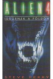 Alien 4 - Idegenek a Földön - Perry, Steve - Régikönyvek