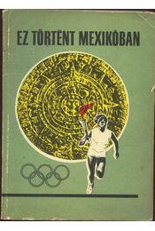 Ez történt Mexikóban - Peterdi Pál, Lakatos György, Kutas István - Régikönyvek