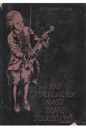 Kis történetek nagy zeneszerzőkről - Péterffy Ida - Régikönyvek