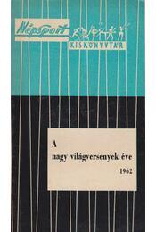 A nagy világversenyek éve 1962 - Pető Béla - Régikönyvek