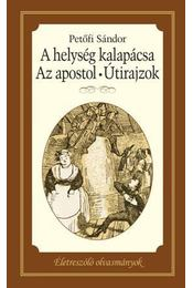 A HELYSÉG KALAPÁCSA - AZ APOSTOL - ÚTIRAJZOK - Petőfi Sándor - Régikönyvek