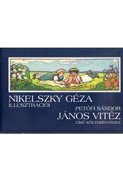 Nikelszky Géza illusztrációi Petőfi Sándor János vitéz című költeményéhez - Petőfi Sándor, Jáky Géza - Régikönyvek