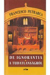 A tudatlanságról - Petrarca, Francesco - Régikönyvek