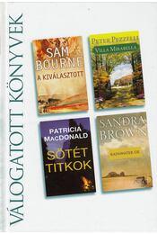 A kiválasztott / Villa Mirabella / Sötét titkok / Rainwater úr - Pezzelli, Peter, Bourne, Sam, Sandra Brown, Patricia MacDonald - Régikönyvek