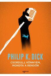 Csordulj, könnyem, mondta a rendőr - Philip K. Dick - Régikönyvek