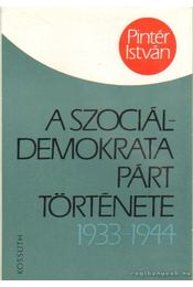 A Szociádemokrata Párt története/ 1933-1944 - Pintér István - Régikönyvek