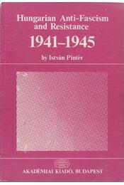 Hungarian Anti-Fascism and Resistance 1941-1945 (dedikált) - Pintér István - Régikönyvek