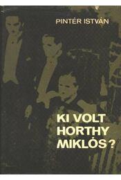 Ki volt Horthy Miklós? - Pintér István - Régikönyvek