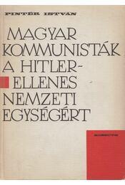 Magyar kommunisták a Hitler-ellenes nemzeti egységért - Pintér István - Régikönyvek