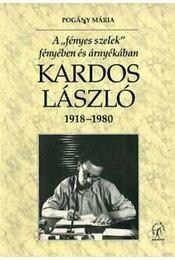 """Kardos László 1918-1980. - A """"Fényes szelek"""" fényében és árnyékában - Pogány Mária - Régikönyvek"""