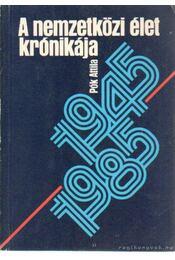 A nemzetközi élet krónikája 1945-1985 - Pók Attila - Régikönyvek