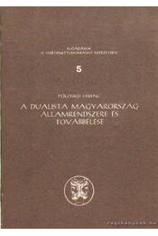A dualista Magyarország államrendszere és továbbélése - Pölöskei Ferenc - Régikönyvek