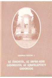 Az őskortól, az Árpád-kori Gádorostól az újraépített Gádorosig - Pongó Bertalan - Régikönyvek